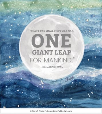 """That's one small step for [a] man, one giant leap for mankind."" Neil Armstrong - Illustration by Cherish Flieder"